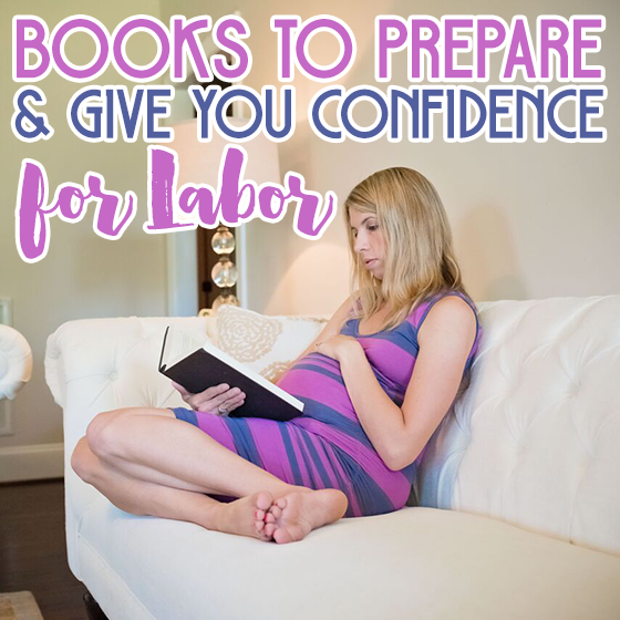 BOOKS TO PREPARE AND GIVE YOU CONFIDENCE FOR LABOR 8 Daily Mom Parents Portal