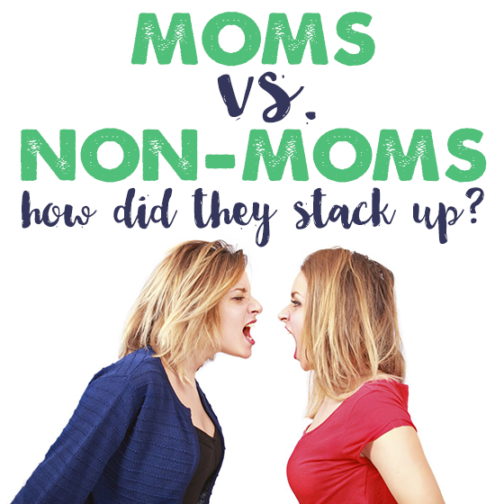 Moms vs. Non-Moms: How did they stack up? 1 Daily Mom Parents Portal