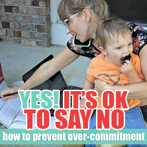 YES! It's OK To Say NO. How To Prevent Over-Commitment 4 Daily Mom Parents Portal