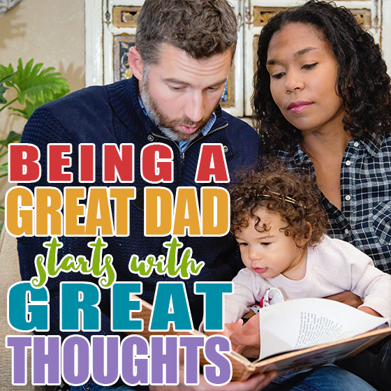 BEING A GREAT DAD STARTS WITH GREAT THOUGHTS 4 Daily Mom Parents Portal