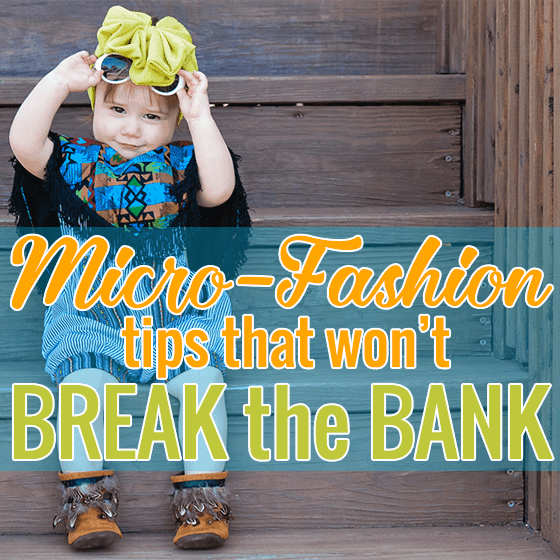 MICRO-FASHION TIPS THAT WON'T BREAK THE BANK 1 Daily Mom Parents Portal