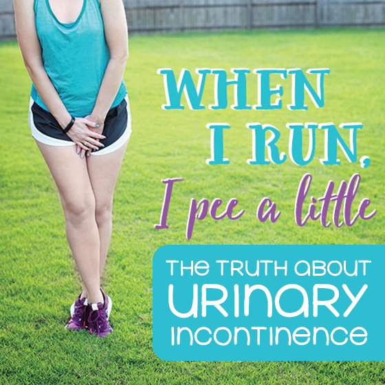 When I Run I Pee a Little: The Truth about Urinary Incontinence 2 Daily Mom Parents Portal