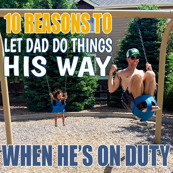 10 REASONS TO LET DAD DO THINGS HIS WAY WHEN HE'S ON DUTY 7 Daily Mom Parents Portal