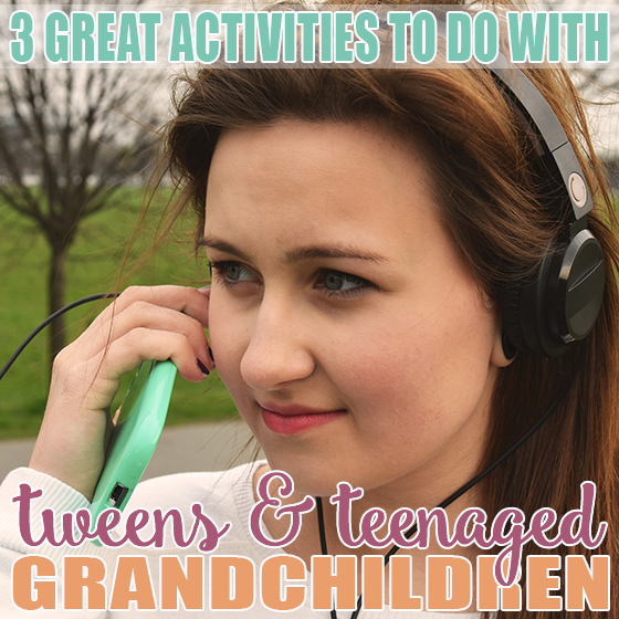 3 GREAT ACTIVITIES TO DO WITH TWEEN AND TEENAGED GRANDCHILDREN 4 Daily Mom Parents Portal