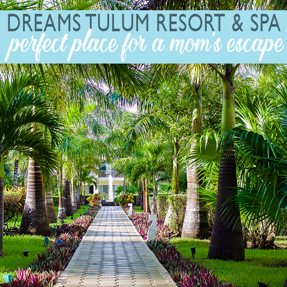 Dreams Tulum Resort & Spa: Perfect Place for a Mom's Escape 28 Daily Mom Parents Portal