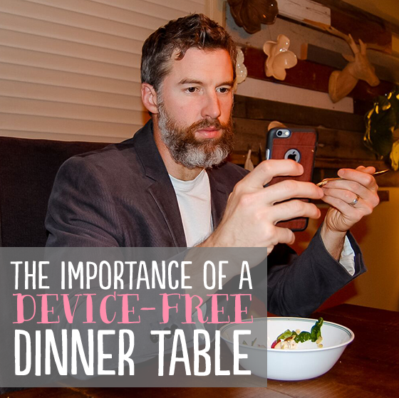 THE IMPORTANCE OF A DEVICE-FREE DINNER TABLE 5 Daily Mom Parents Portal