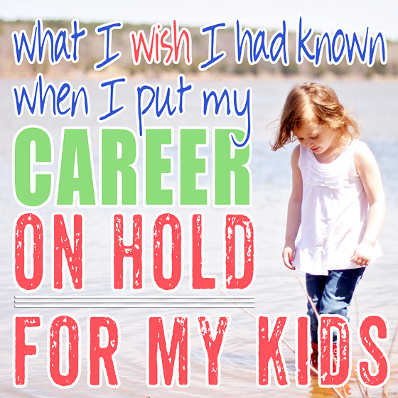 What I Wish I had Known When I put my Career on Hold for my Kids 6 Daily Mom Parents Portal