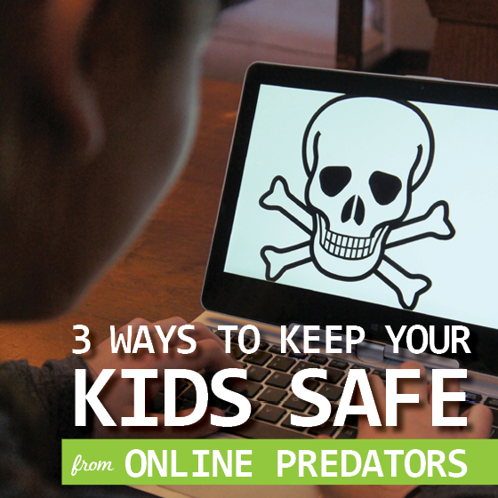 3 WAYS TO KEEP YOUR KIDS SAFE FROM ONLINE PREDATORS 6 Daily Mom Parents Portal