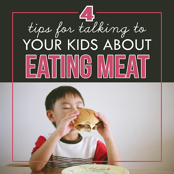 4 TIPS FOR TALKING TO YOUR KIDS ABOUT EATING MEAT 4 Daily Mom Parents Portal
