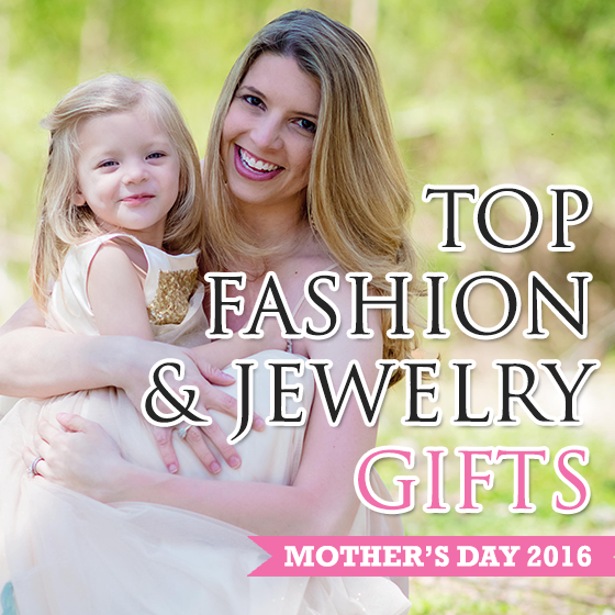 Mother's Day Top Fashion and Jewelry Gfits 1 Daily Mom Parents Portal