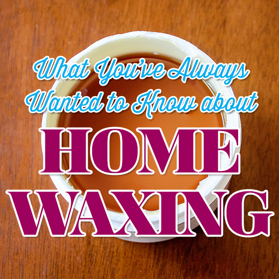 What You've Always Wanted to Know About Home Waxing 4 Daily Mom Parents Portal
