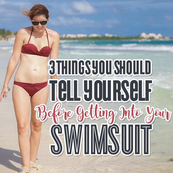 3 Things You Should Tell Yourself Before Getting into Your Swimsuit 1 Daily Mom Parents Portal