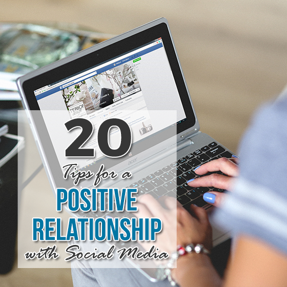 20 TIPS FOR A POSITIVE RELATIONSHIP WITH SOCIAL MEDIA 6 Daily Mom Parents Portal