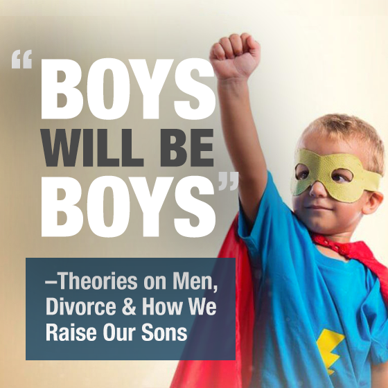"""Boys Will be Boys""-Theories on Men, Divorce, and How we Raise our Sons 1 Daily Mom Parents Portal"