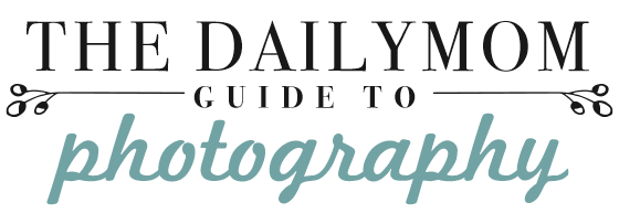 PHOTOGRAPHY GUIDE 1 Daily Mom Parents Portal