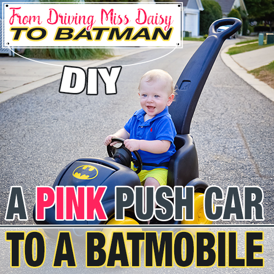 From Driving Miss Daisy to BATMAN: DIY A Pink Push Car to a Batmobile 1 Daily Mom Parents Portal