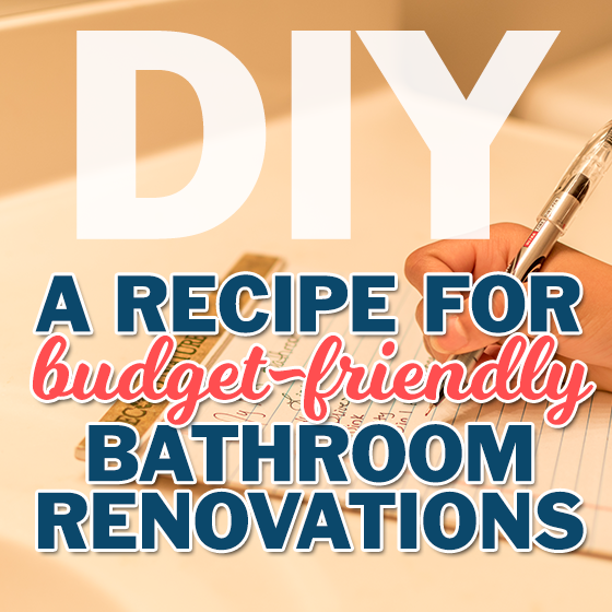 DIY – A Recipe for Budget-Friendly Bathroom Renovations 1 Daily Mom Parents Portal