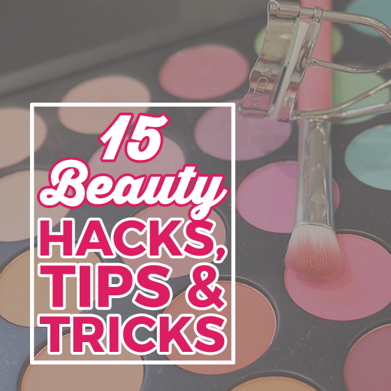 15 Beauty Hacks, Tips, & Tricks 6 Daily Mom Parents Portal