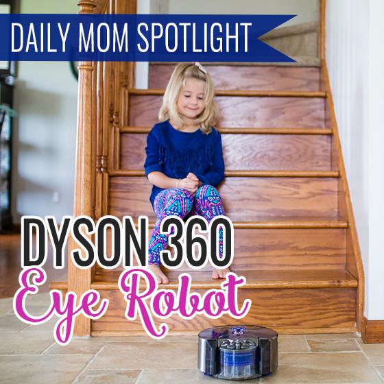 Daily Mom Spotlight: Dyson 360 Eye Robot 1 Daily Mom Parents Portal