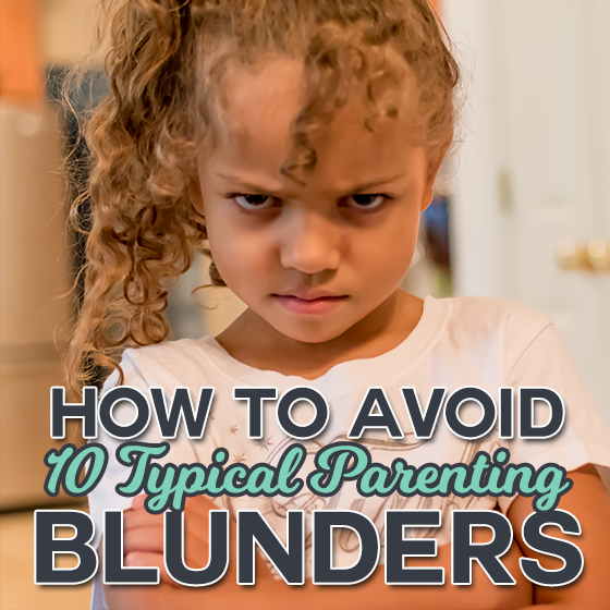 How to Avoid 10 Typical Parenting Blunders 6 Daily Mom Parents Portal