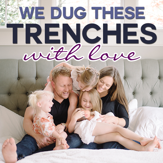 We Dug These Trenches with Love 4 Daily Mom Parents Portal