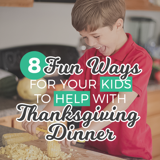 8 fun ways for your kids to help with Thanksgiving dinner 10 Daily Mom Parents Portal