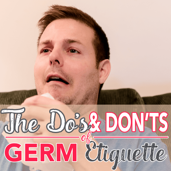 The Do's & Don'ts Of Germ Etiquette 1 Daily Mom Parents Portal