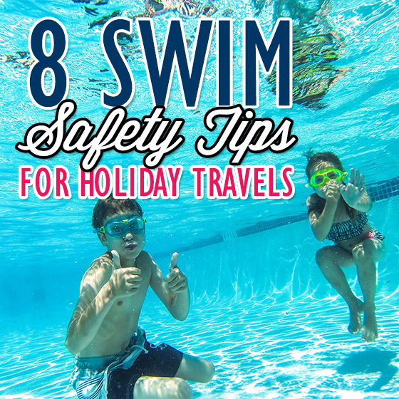 8 Swim Safety Tips for Holiday Travels 17 Daily Mom Parents Portal