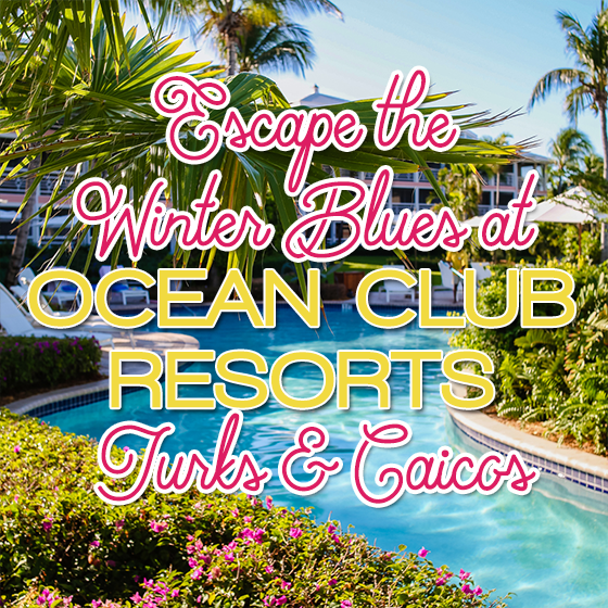 Escape the Winter Blues at Ocean Club Resorts: Turks & Caicos 1 Daily Mom Parents Portal