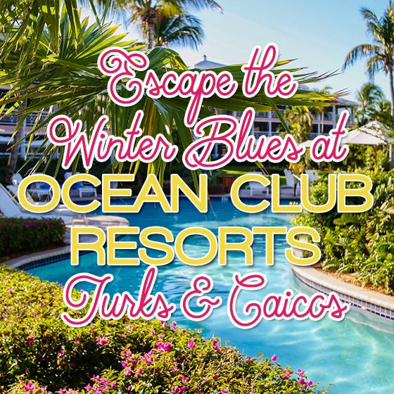 Escape the Winter Blues at Ocean Club Resorts: Turks & Caicos 1 Daily Mom Parents Portal