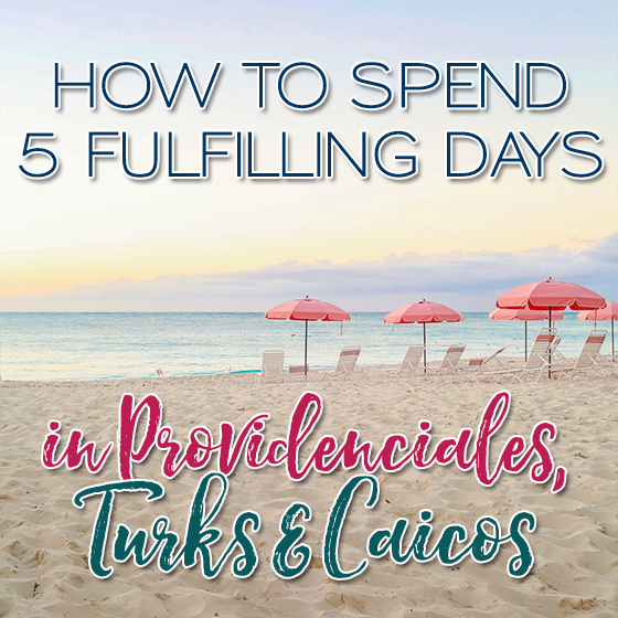 How to Spend 5 Fulfilling Days in Providenciales, Turks & Caicos 1 Daily Mom Parents Portal