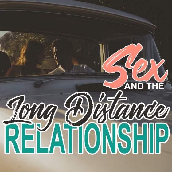 Sex and the Long Distance Relationship 4 Daily Mom Parents Portal