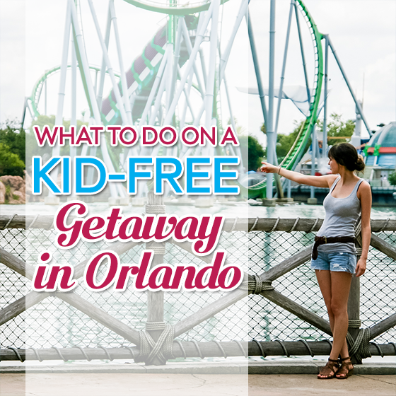 What to Do on a Kid-Free Getaway in Orlando 20 Daily Mom Parents Portal