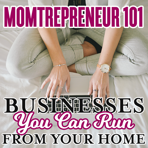 Momtrepreneur 101 - Businesses You Can Run From Home 6 Daily Mom Parents Portal