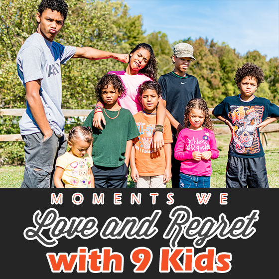 Moments we love regret with 9 kids 1 Daily Mom Parents Portal