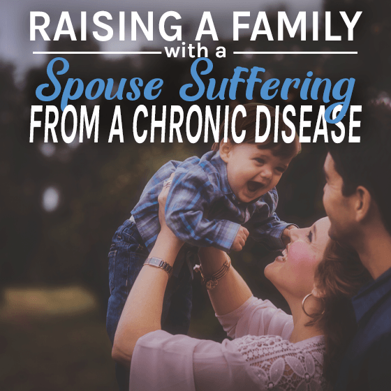 Raising a Family with a Spouse suffering from a Chronic Disease 9 Daily Mom Parents Portal