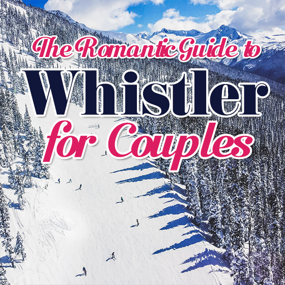The Romantic Guide to Whistler for Couples 51 Daily Mom Parents Portal