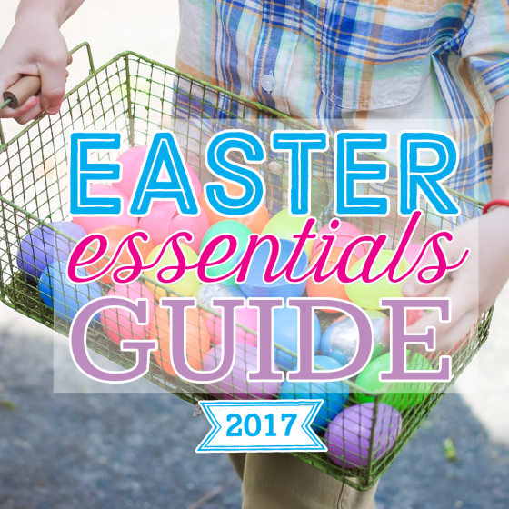 Easter Essentials Guide 2017 1 Daily Mom Parents Portal