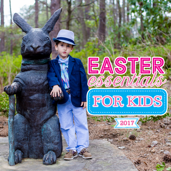 Easter Essentials for Kids 2017 1 Daily Mom Parents Portal