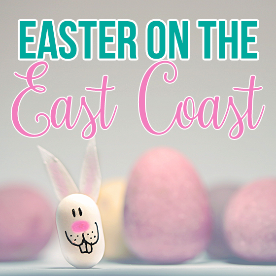 Easter on the East Coast 10 Daily Mom Parents Portal