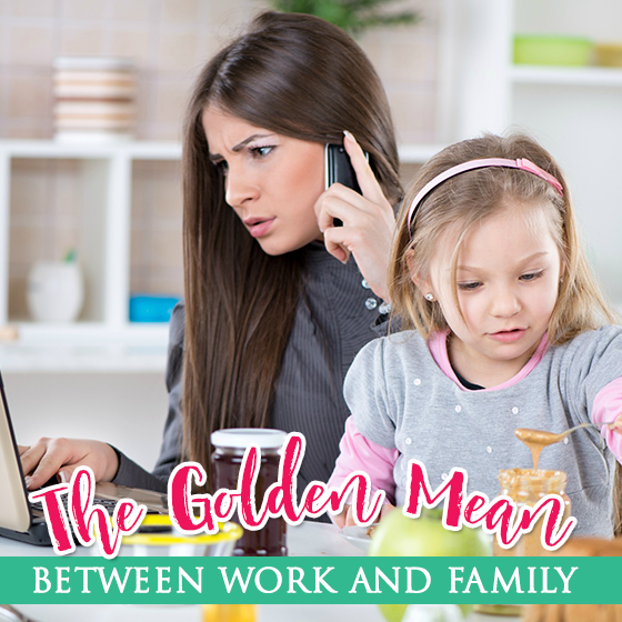 The Golden Mean Between Work and Family 5 Daily Mom Parents Portal