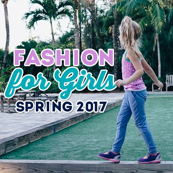 Fashion for Girls- Spring 2017 1 Daily Mom Parents Portal