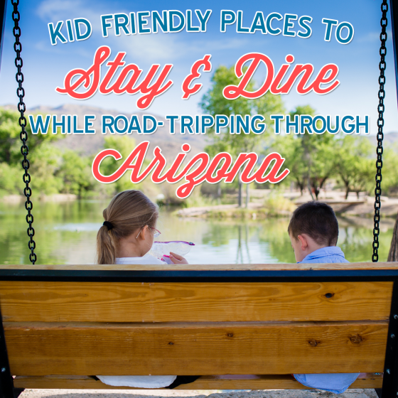 Kid Friendly Places to Stay & Dine While Road-Tripping through Arizona 1 Daily Mom Parents Portal