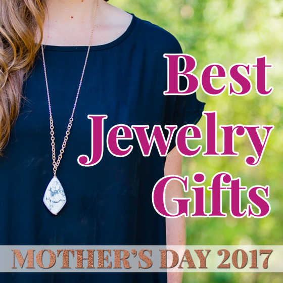 Mother's Day 2017: Best Jewelry Gifts 1 Daily Mom Parents Portal