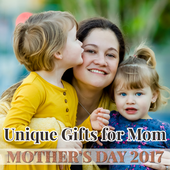 Mother's Day 2017: Unique Gifts for Mom 40 Daily Mom Parents Portal