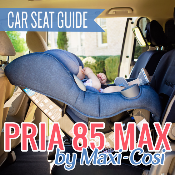 Car Seat Guide: Pria 85 Max by Maxi Cosi 1 Daily Mom Parents Portal