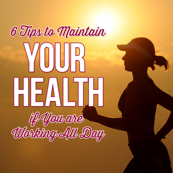 Six Tips to Maintain Your Health if You are Working All Day 4 Daily Mom Parents Portal