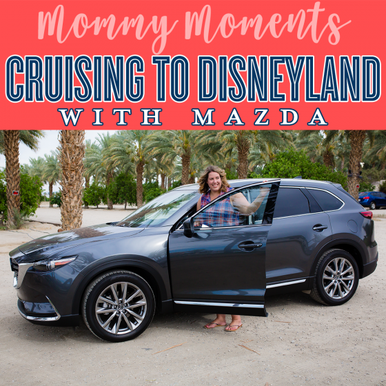 Cruising to Disneyland with Mazda 1 Daily Mom Parents Portal
