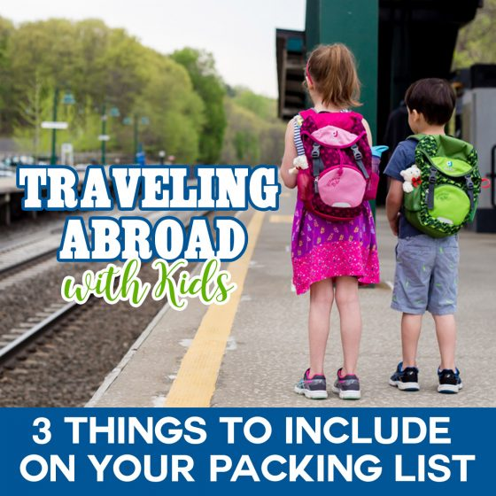 Traveling Abroad with Kids-3 Things to Include on Your Packing List 20 Daily Mom Parents Portal