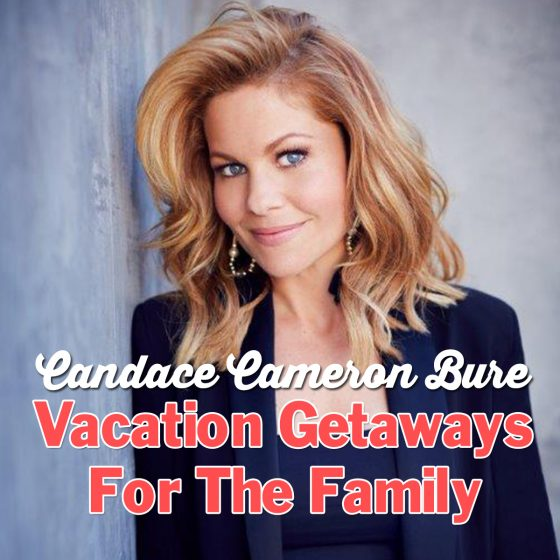 Candace Cameron Bure: Vacation Getaways For The Family 1 Daily Mom Parents Portal